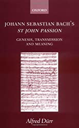 Johann Sebastian Bach's St John Passion: Genesis, Transmission and Meaning