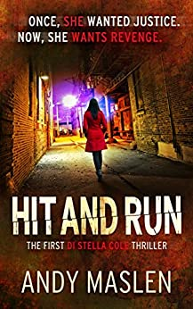 Hit and Run (The DI Stella Cole Thrillers Book 1) by [Maslen, Andy]