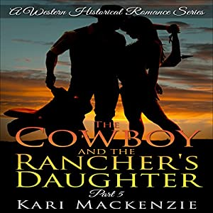 The Cowboy and the Rancher's Daughter Book 5 Audiobook