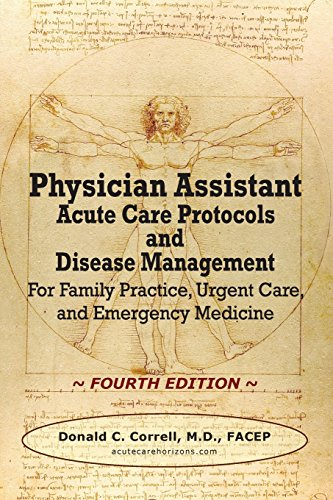 Physician Assistant Acute Care Protocols and Disease Management - FOURTH EDITION: For Family Practice, Urgent Care, and Emergency Medicine