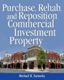 Purchase, Rehab, and Reposition Commercial Investment Property, Michael H. Zaransky, 1419596799
