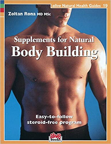 Supplements For Natural Body Building Natural Health Guide Alive Natural Health Guides Zoltan Rona 9781553120216 Amazon Com Books