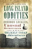 Long Island Oddities: Curious Locales, Unusual Occurrences and Unlikely Urban Adventures