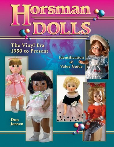 Horsman Dolls The Vinyl Era 1950 to Present