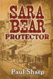 Sara Bear Protector, Paul Sharp, 1463696094
