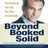 Beyond Booked Solid: Your Business, Your Life, Your Way - It's All Inside