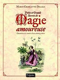 Petits et grands secrets de la magie amoureuse : Charmes et sortilèges populaires par Marie-Charlotte Delmas
