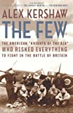 """The Few: The American """"""""Knights of the Air"""""""" Who Risked Everything to Fight in the Battle of Britain"""
