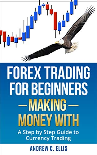 Forex trading for Beginners: Making Money With: A Step by Step Guide to Currency Trading: How to be a Successful Part-Time Forex Trader