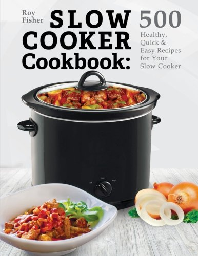 Slow Cooker Cookbook  500 Healthy  Quick   Easy Recipes For Your Slow Cooker