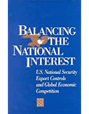 Balancing the National Interest: U.S. National Security Export Controls and Global Economic Competition