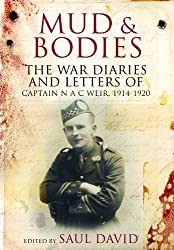Mud and Bodies: The War Diaries & Letters of Captain N A C Weir, 1914-1920