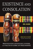 download ebook existence and consolation: reinventing ontology, gnosis, and values in african philosophy (paragon issues in philosophy) paperback march 1, 2015 pdf epub