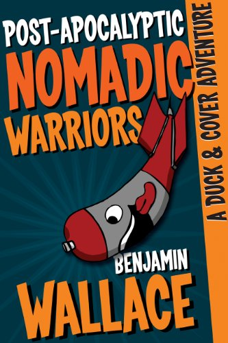 <strong>Kindle Nation Daily Bestseller Alert! Benjamin Wallace's Comedy <em>POST -APOCALYPTIC NOMADIC WARRIORS (A DUCK & COVER ADVENTURE)</em> - Now $3.50 on Kindle</strong>