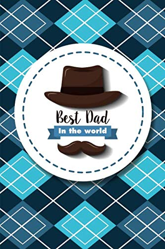 Best Dad in the World: Notebook, Diary or Journal for Dad Father's Day Gift | 118 pages | 6x9 Easy Carry Compact Size (Best Easy Pranks Ever)