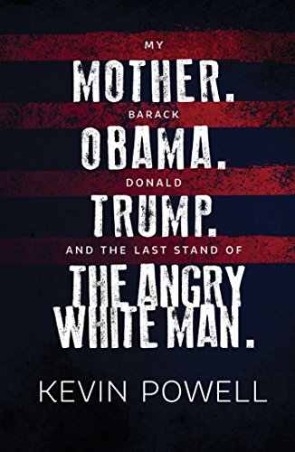 My Mother. Barack Obama. Donald Trump. And the Last Stand of the Angry White Man. (Obama The Last President Of The United States)