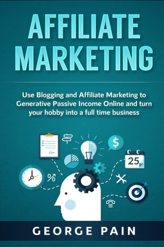 51k6XqWwIFL - Affiliate Marketing: Use Blogging and Affiliate Marketing to Generative Passive Income Online and turn your hobby into a full time business (Blogging ... Profit through Online Marketing) (Volume 1)