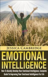 Emotional Intelligence: How To Quickly Develop Your Emotional Intelligence, Complete Guide To Improving Your Emotional Intelligence Today (Emotional Intelligence, ... Leadership Books Series) (English Edition)