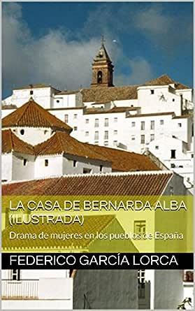La casa de Bernarda Alba (Ilustrada): Drama de mujeres en los pueblos de España eBook: Lorca, Federico García, Longa, Alba: Amazon.es: Tienda Kindle