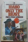 Idaho and Only the Brave, Paul E. Lehman, 050551429X