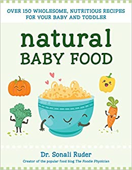 Natural baby food over 150 wholesome nutritious recipes for natural baby food over 150 wholesome nutritious recipes for your baby and toddler amazon sonali ruder 9781578266043 books forumfinder Image collections