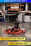 What's my Mission?: The right drone for the job! (Survey Mapping Made Simple Book 2)