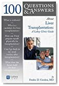 100 Questions & Answers About Liver Transplantation: A Lahey Clinic Guide