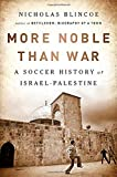"Nicholas Blincoe, ""More Noble Than War: A Soccer History of Israel-Palestine"" (Bold Type Books, 2019)"