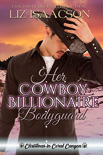 Her Cowboy Billionaire Bodyguard: A Whittaker Brothers Novel (Christmas in Coral Canyon Book 4) by [Isaacson, Liz]