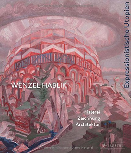 Wenzel Hablik   Expressionistische Utopien    Malerei Zeichnung Architektur