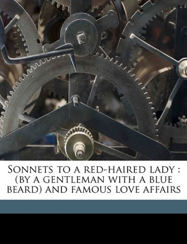 Sonnets to a red-haired lady: (by a gentleman with a blue beard) and famous love affairs pdf epub