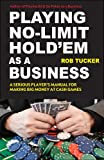 Playing No-Limit Hold'em as a Business, Rob Tucker, 1580422632