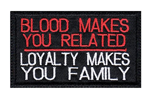 Blood Makes You Related Loyalty Makes You Family Tactical Morale Hook+Loop Patch