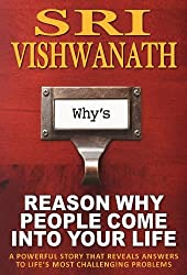 Reason Why People Come Into Your Life : A powerful story that reveals answers to life's most challenging problems