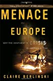 Menace in Europe: Why the Continent's Crisis Is America's, Too