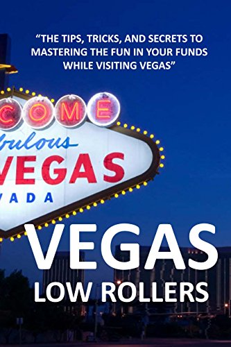 Vegas Low Rollers: The tips, tricks, and secrets to mastering the fun in your funds while visiting Vegas