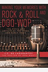 Making Your Memories with Rock & Roll and Doo-Wop: The Music and Artists of the 1950s and Early 1960s Paperback