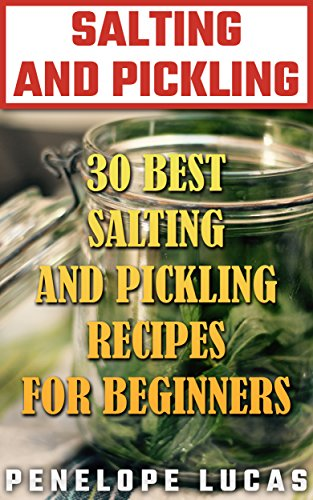 Salting and Pickling: 30 Best Salting and Pickling Recipes For Beginners by Penelope  Lucas