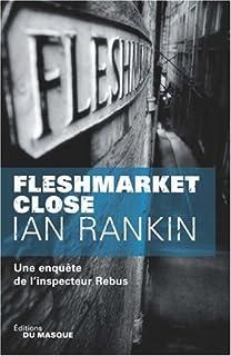Fleshmarket close : une enquête de l'inspecteur Rebus, Rankin, Ian