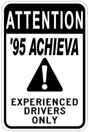 Oldsmobile Achieva Driver - 1995 95 OLDSMOBILE ACHIEVA Experienced Drivers Only Aluminum Caution Sign - 12 x 18 Inches