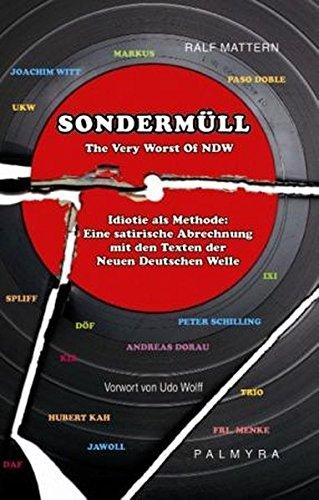 Sondermüll - The Very Worst Of NDW: Idiotie als Methode: Eine satirische Abrechnung mit den Texten der Neuen Deutschen Welle