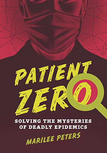 Patient Zero: Solving the Mysteries of Deadly Epidemics