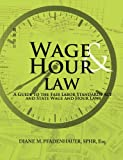 Wage and Hour Law, Diane M. Pfadenhauer, 0981583199