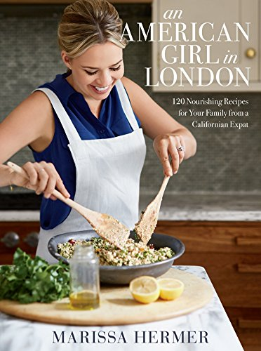 An American Girl in London: 120 Nourishing Recipes for Your Family from a Californian Expat by Marissa Hermer