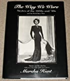 The Way We Wore : Styles of the 1930s and '40s, Hunt, Marsha, 1882747003