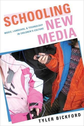 Schooling New Media: Music, Language, and Technology in Children's Culture by Oxford University Press