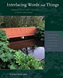 Interlacing Words and Things: Bridging the Nature-Culture Opposition in Gardens and Landscape (Dumbarton Oaks Colloquium Series in the History of Landscape Architecture), Stephen Bann, 0884023699