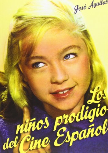 Descargar Libro Los Niños Prodigio Del Cine Español ) José Antonio Aguilar García