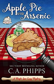 Apple Pie and Arsenic: A Maple Lane Cozy Mystery (Maple Lane Mysteries) by [Phipps, C. A.]