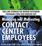img - for Managing and Motivating Contact Center Employees : Tools and Techniques for Inspiring Outstanding Performance from Your Frontline Staff book / textbook / text book